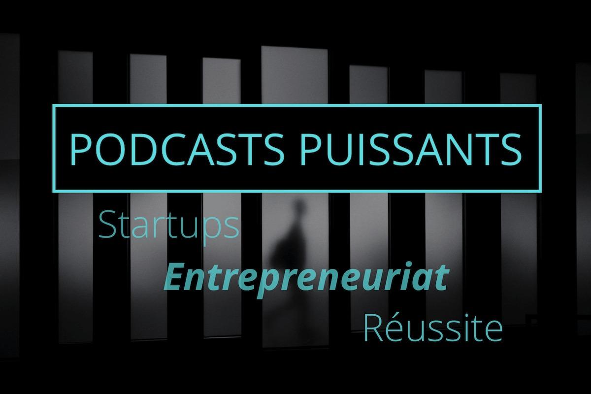 podcasts entrepreneur startups réussite